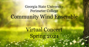 Georgia State University Perimeter College Community Wind Ensemble Virtual Concert Spring 2021