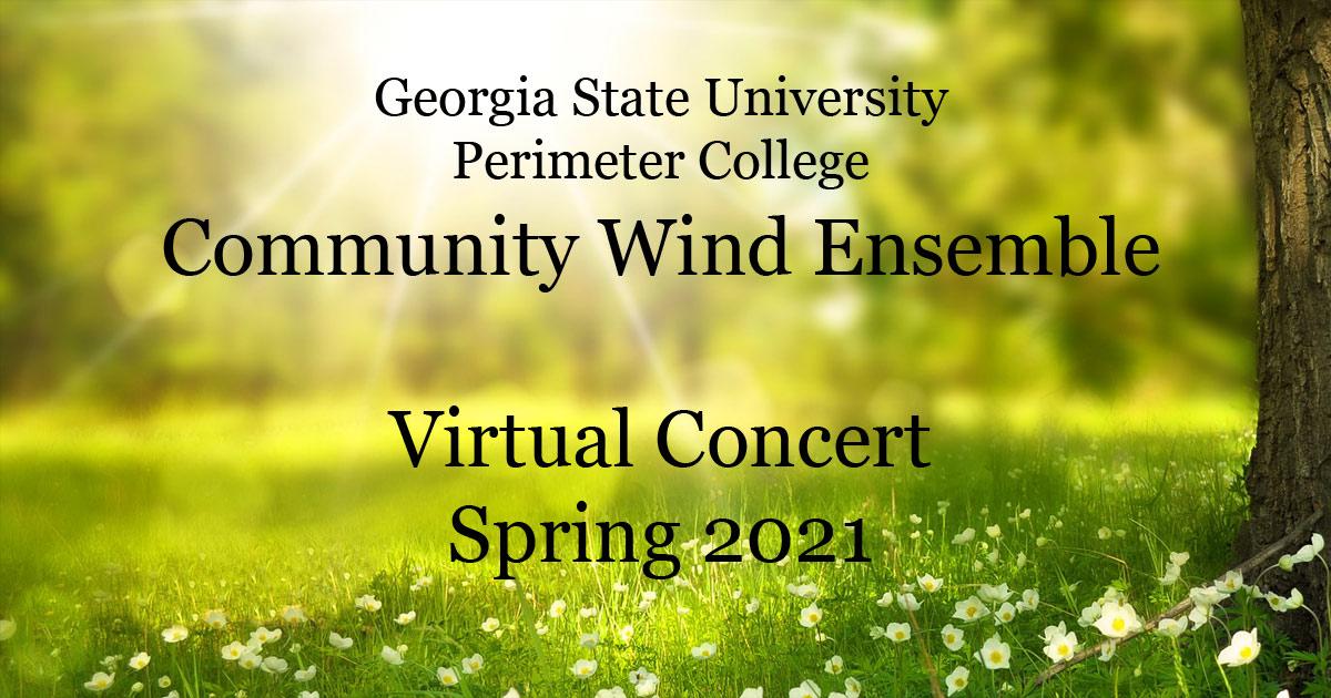 Georgia State University Perimeter College Community Wind Ensemble Virtual Concert Spring 2021